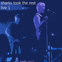 [ Sharks Took the Rest - Live 1 ]